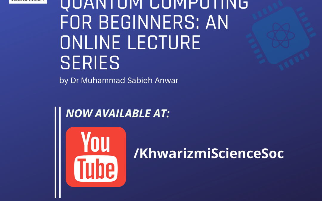 Quantum Computing for Beginners: An Online Lecture Series by Dr M. Sabieh Anwar now available online